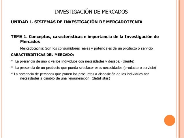 INVESTIGACIÓN DE MERCADOSUNIDAD 1. SISTEMAS DE INVESTIGACIÓN DE MERCADOTECNIATEMA 1. Conceptos, características e importan...
