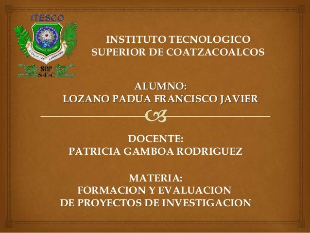 INSTITUTO TECNOLOGICO    SUPERIOR DE COATZACOALCOS          ALUMNO:LOZANO PADUA FRANCISCO JAVIER           DOCENTE: PATRIC...