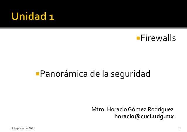 FirewallsPanorámica de la seguridadMtro. HoracioGómez Rodríguezhoracio@cuci.udg.mx8 Septiembre 2011 1