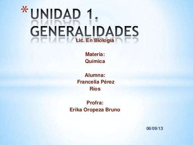 Lic. En Biología Materia: Química Alumna: Francelia Pérez Ríos Profra: Erika Oropeza Bruno 06/09/13 *