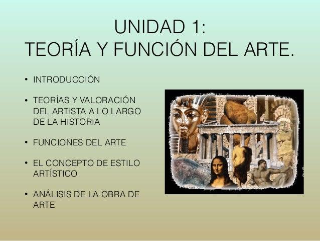 UNIDAD 1:  TEORÍA Y FUNCIÓN DEL ARTE.  • INTRODUCCIÓN  • TEORÍAS Y VALORACIÓN  DEL ARTISTA A LO LARGO  DE LA HISTORIA  • F...