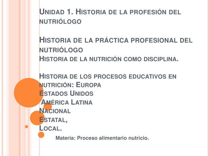 Unidad 1. Historia de la profesión del nutriólogoHistoria de la práctica profesional del nutriólogoHistoria de la nutrici...