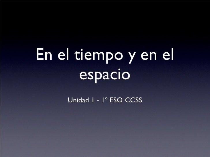 En el tiempo y en el        espacio     Unidad 1 - 1º ESO CCSS