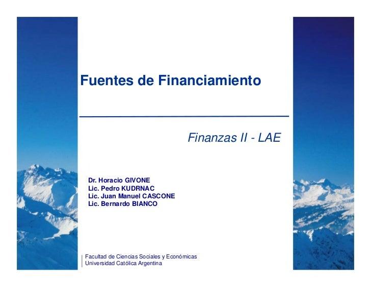 Fuentes de Financiamiento                                      Finanzas II - LAE Dr. Horacio GIVONE Lic. Pedro KUDRNAC Lic...