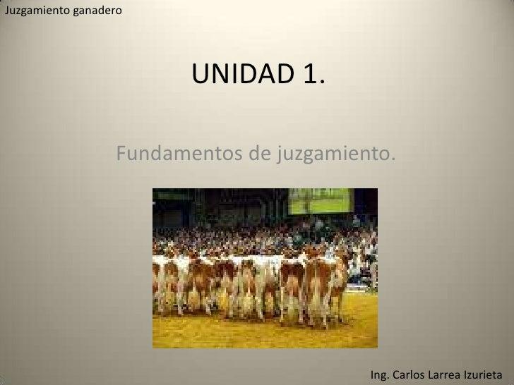Juzgamiento ganadero<br />UNIDAD 1.<br />Fundamentos de juzgamiento.<br />Ing. Carlos Larrea Izurieta<br />