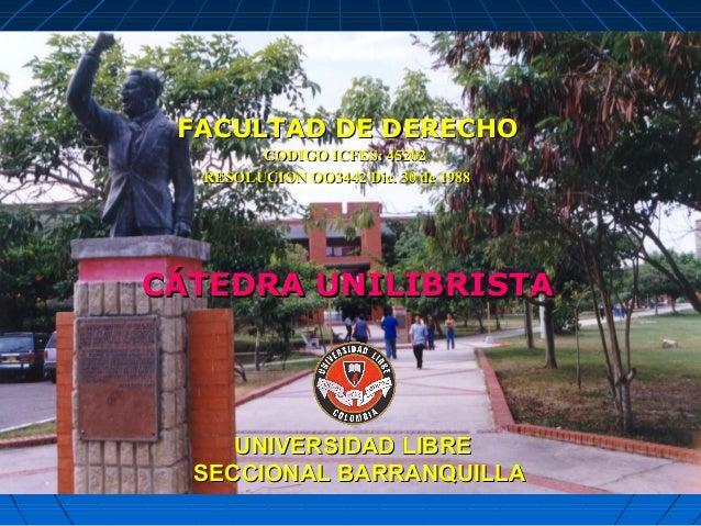 UNIVERSIDAD LIBREUNIVERSIDAD LIBRE SECCIONAL BARRANQUILLASECCIONAL BARRANQUILLA FACULTAD DE DERECHOFACULTAD DE DERECHO CÁT...