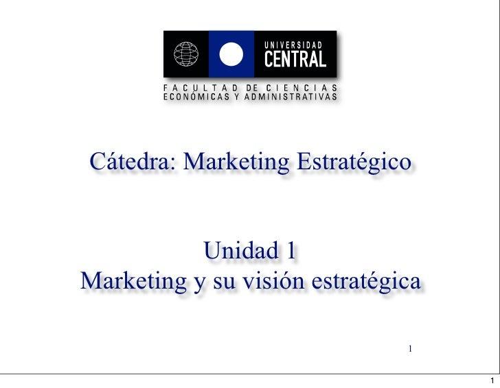 Cátedra: Marketing Estratégico              Unidad 1 Marketing y su visión estratégica                                 1  ...