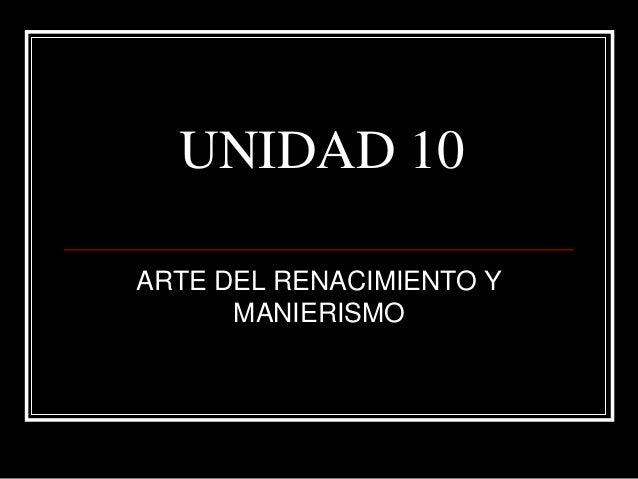 UNIDAD 10 ARTE DEL RENACIMIENTO Y MANIERISMO