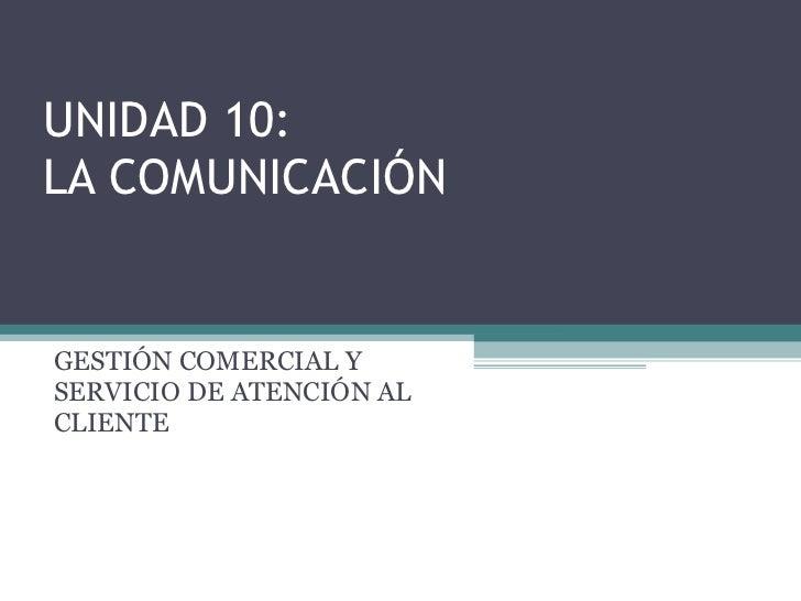 UNIDAD 10: LA COMUNICACIÓN GESTIÓN COMERCIAL Y SERVICIO DE ATENCIÓN AL CLIENTE