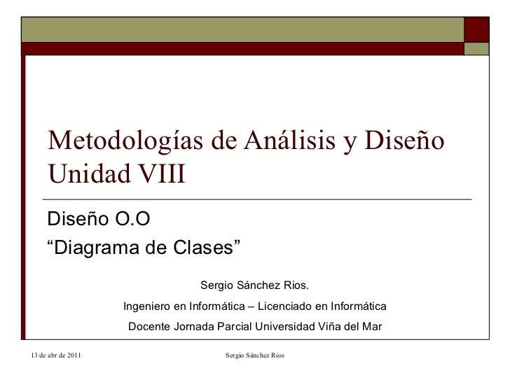 """Metodologías de Análisis y Diseño Unidad VIII Diseño O.O  """" Diagrama de Clases"""" Sergio Sánchez Rios. Ingeniero en Informát..."""