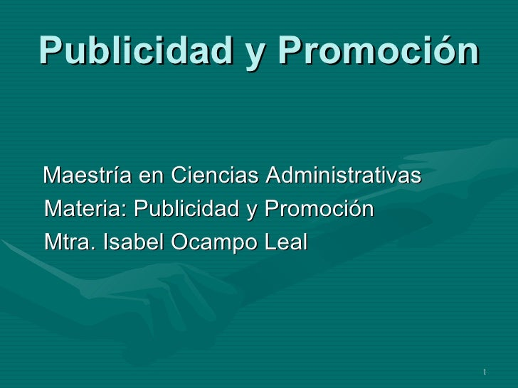 Publicidad y Promoción <ul><li>Maestría en Ciencias Administrativas </li></ul><ul><li>Materia: Publicidad y Promoción </li...