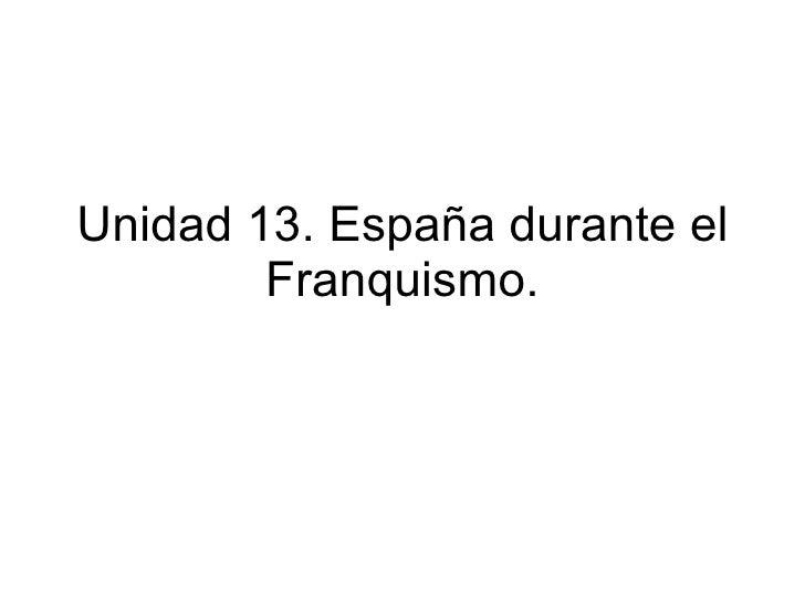 Unidad 13. EspañA Durante El Franquismo.