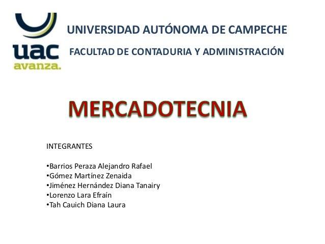 UNIVERSIDAD AUTÓNOMA DE CAMPECHE FACULTAD DE CONTADURIA Y ADMINISTRACIÓN  INTEGRANTES •Barrios Peraza Alejandro Rafael •Gó...