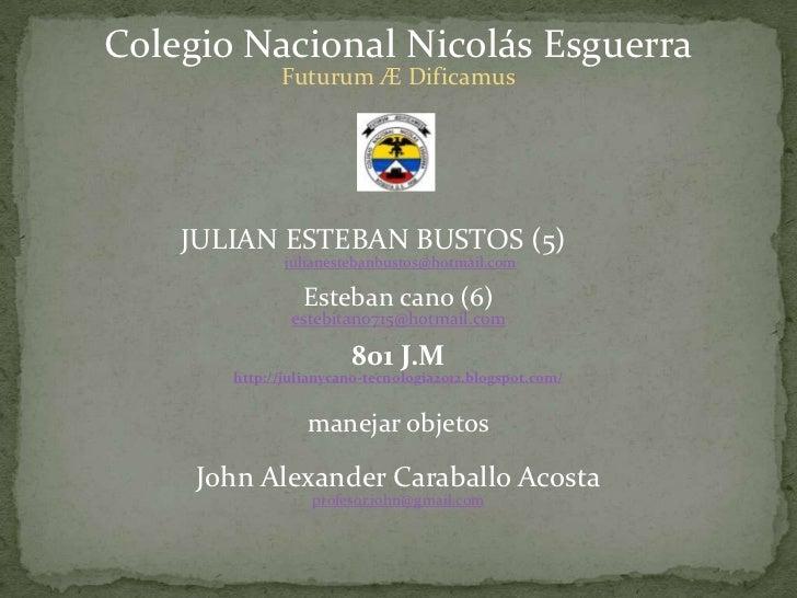 Colegio Nacional Nicolás Esguerra             Futurum Æ Dificamus    JULIAN ESTEBAN BUSTOS (5)              julianestebanb...