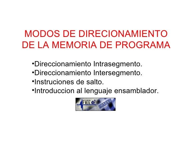 MODOS DE DIRECIONAMIENTO DE LA MEMORIA DE PROGRAMA <ul><li>Direccionamiento Intrasegmento. </li></ul><ul><li>Direccionamie...