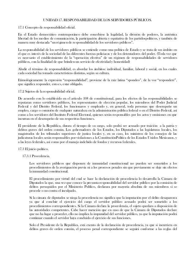 UNIDAD 17. RESPONSABILIDAD DE LOS SERVIDORES PÚBLICOS.17.1 Concepto de responsabilidad oficial.En el Estado democrático co...