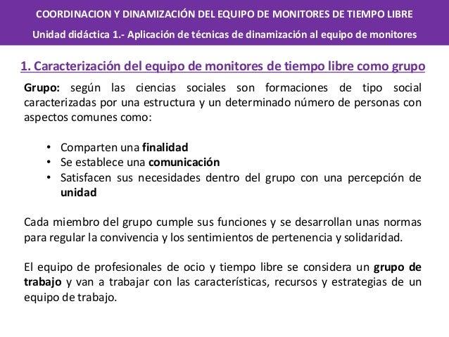 COORDINACION Y DINAMIZACIÓN DEL EQUIPO DE MONITORES DE TIEMPO LIBRE Unidad didáctica 1.- Aplicación de técnicas de dinamiz...