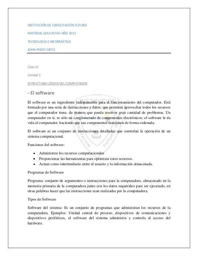 INSTITUCIÓN DE CAPACITACIÓN FUTUROMATERIAL EDUCATIVO AÑO 2012TECNOLOGÍA E INFORMÁTICAJOHN FREDY ORTIZCiclo IVUnidad 1ESTRU...