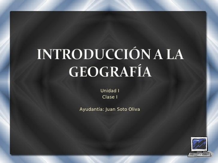 Unidad I         Clase IAyudantía: Juan Soto Oliva