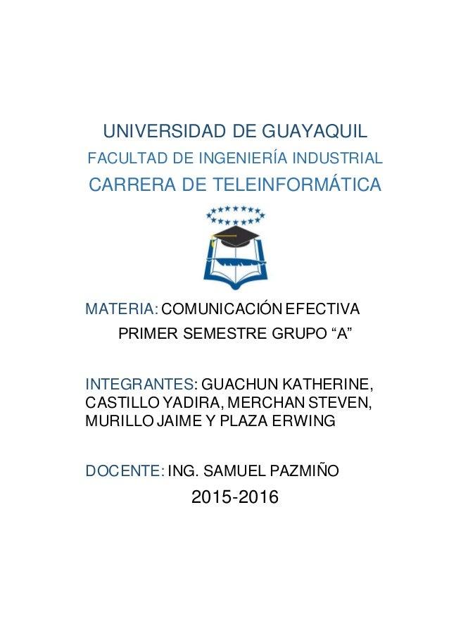 UNIVERSIDAD DE GUAYAQUIL FACULTAD DE INGENIERÍA INDUSTRIAL CARRERA DE TELEINFORMÁTICA MATERIA: COMUNICACIÓN EFECTIVA PRIME...