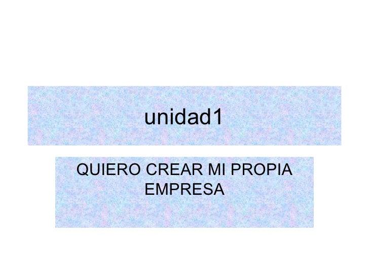 unidad1 QUIERO CREAR MI PROPIA EMPRESA