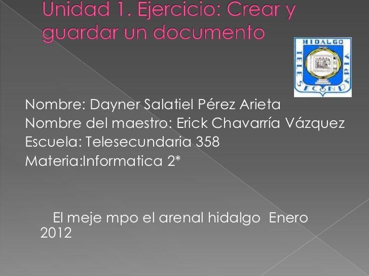 Nombre: Dayner Salatiel Pérez ArietaNombre del maestro: Erick Chavarría VázquezEscuela: Telesecundaria 358Materia:Informat...
