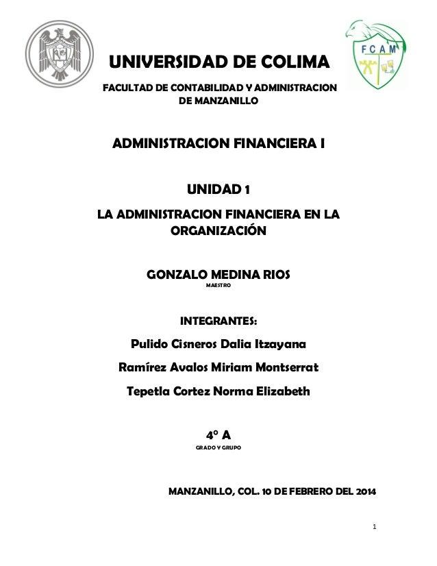 UNIVERSIDAD DE COLIMA FACULTAD DE CONTABILIDAD Y ADMINISTRACION DE MANZANILLO  ADMINISTRACION FINANCIERA I UNIDAD 1 LA ADM...