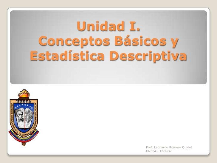 Unidad I. Conceptos Básicos y Estadística Descriptiva<br />Prof. Leonardo Romero Quidel                                   ...