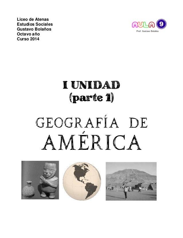 Liceo de Atenas Estudios Sociales Gustavo Bolaños Octavo año Curso 2014  I UNIDAD (parte 1)  Geografía de  América