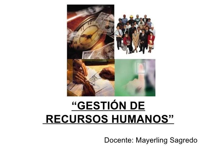 """"""" GESTIÓN DE  RECURSOS HUMANOS"""" Docente: Mayerling Sagredo"""