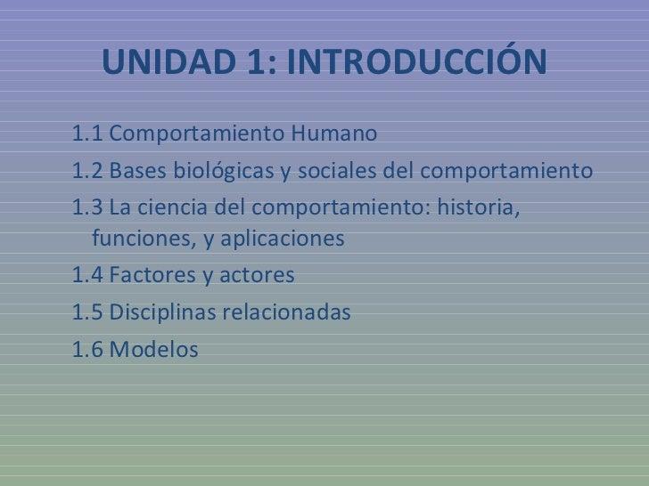 UNIDAD 1: INTRODUCCIÓN <ul><ul><li>1.1 Comportamiento Humano </li></ul></ul><ul><ul><li>1.2 Bases biológicas y sociales de...
