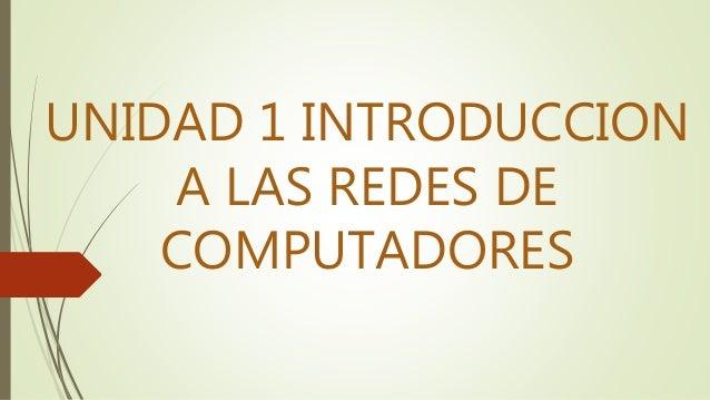 UNIDAD 1 INTRODUCCION  A LAS REDES DE  COMPUTADORES