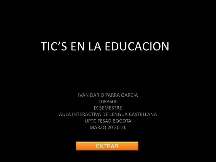TIC'S EN LA EDUCACION            IVAN DARIO PARRA GARCIA                  1088600                IX SEMESTRE   AULA INTERA...