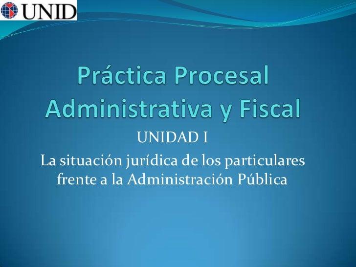 UNIDAD ILa situación jurídica de los particulares  frente a la Administración Pública