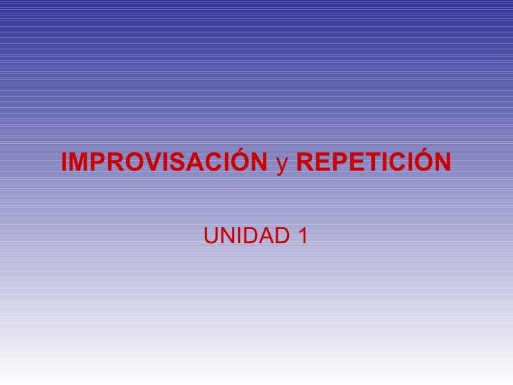 Improvisación y repetición.
