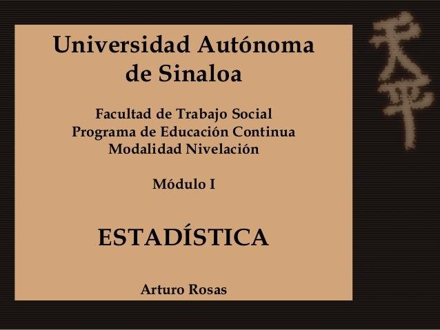 Universidad Autónoma     de Sinaloa    Facultad de Trabajo Social Programa de Educación Continua      Modalidad Nivelación...