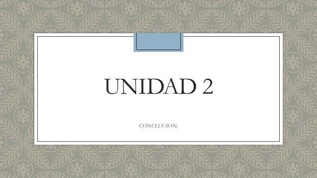 UNIDAD 2 CONCLUCION: