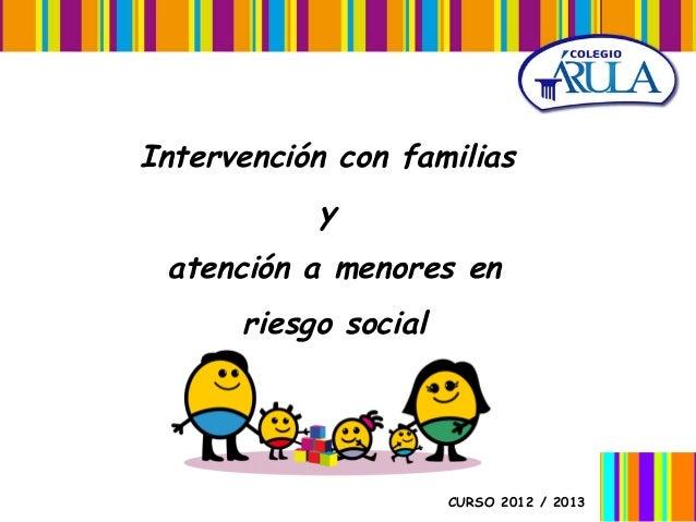 Intervención con familias y atención a menores en riesgo social  CURSO 2012 / 2013