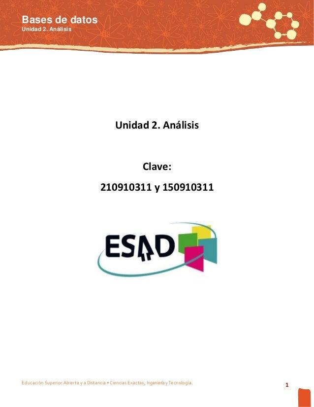 Bases de datos Unidad 2. Análisis  Unidad 2. Análisis  Clave: 210910311 y 150910311  Educación Superior Abierta y a Distan...