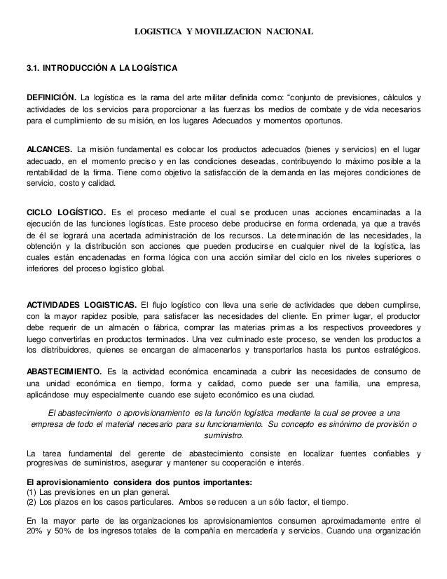 LOGISTICA Y MOVILIZACION NACIONAL 3.1. INTRODUCCIÓN A LA LOGÍSTICA DEFINICIÓN. La logística es la rama del arte militar de...