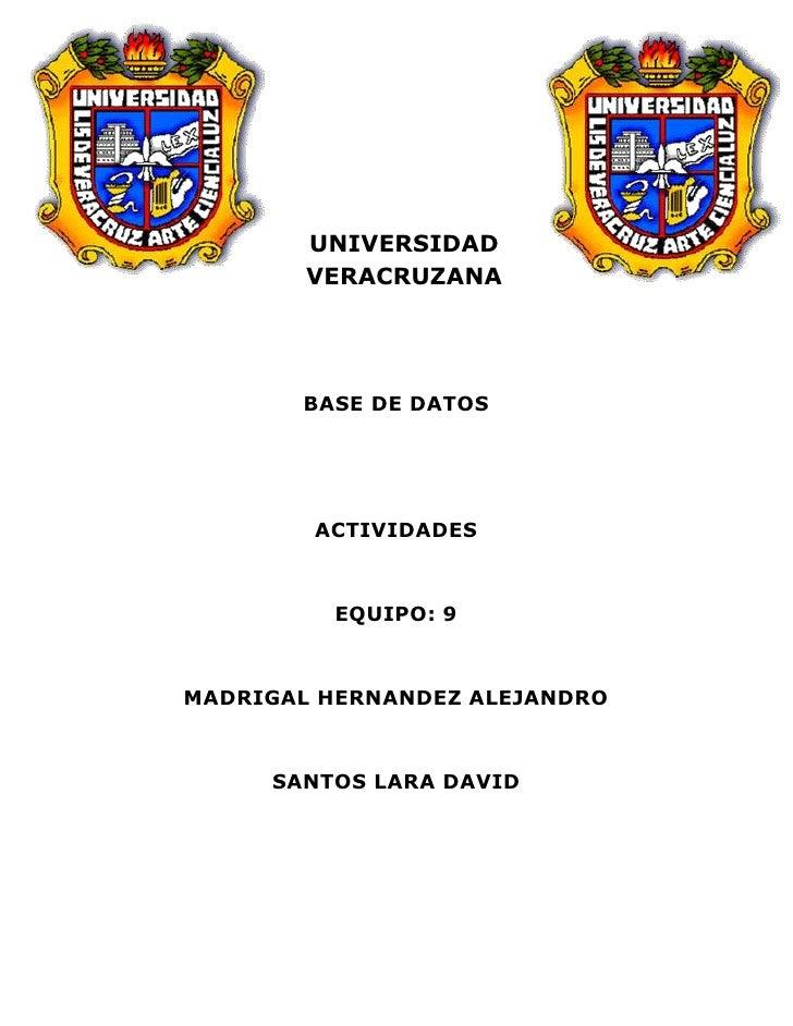 -775335-6616704272915-585470<br />UNIVERSIDAD VERACRUZANA<br />BASE DE DATOS<br />ACTIVIDADES<br />EQUIPO: 9<br />MADRIGAL...