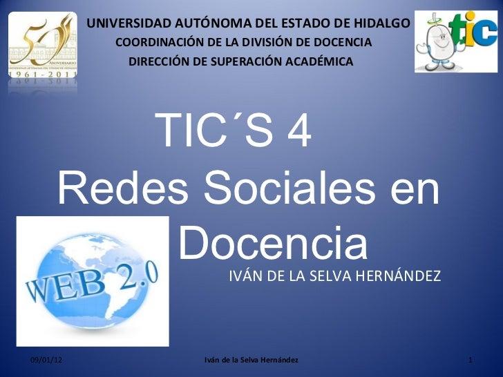 09/01/12 Iván de la Selva Hernández Redes Sociales en la Docencia IVÁN DE LA SELVA HERNÁNDEZ TIC´S 4