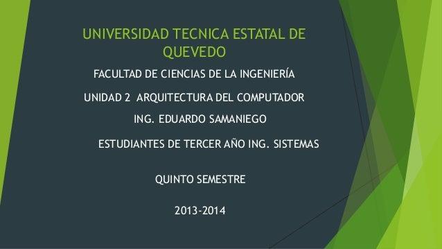 UNIVERSIDAD TECNICA ESTATAL DE QUEVEDO UNIDAD 2 ARQUITECTURA DEL COMPUTADOR FACULTAD DE CIENCIAS DE LA INGENIERÍA QUINTO S...