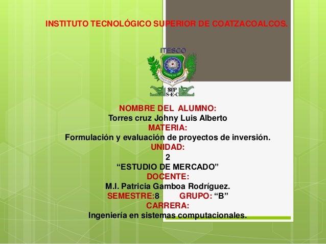 INSTITUTO TECNOLÓGICO SUPERIOR DE COATZACOALCOS.NOMBRE DEL ALUMNO:Torres cruz Johny Luis AlbertoMATERIA:Formulación y eval...