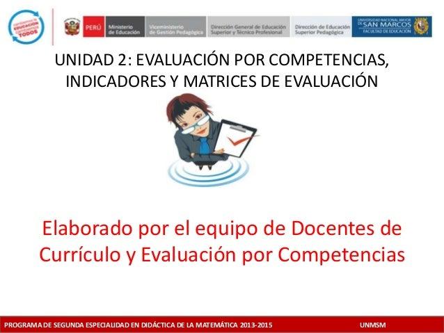 UNIDAD 2: EVALUACIÓN POR COMPETENCIAS,  INDICADORES Y MATRICES DE EVALUACIÓN  Elaborado por el equipo de Docentes de  Curr...