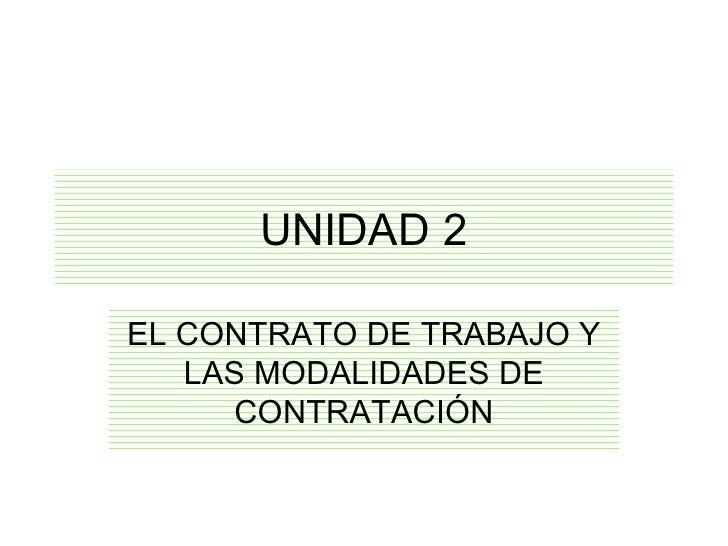 UNIDAD 2 EL CONTRATO DE TRABAJO Y LAS MODALIDADES DE CONTRATACIÓN