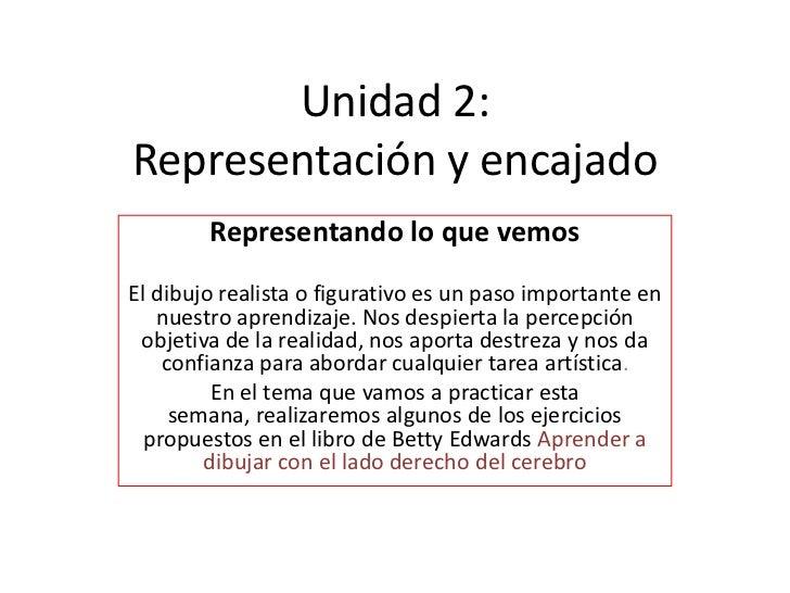 Unidad 2:Representación y encajado        Representando lo que vemosEl dibujo realista o figurativo es un paso importante ...