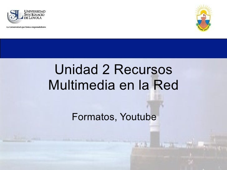 Unidad 2 Recursos Multimedia en la Red Formatos, Youtube