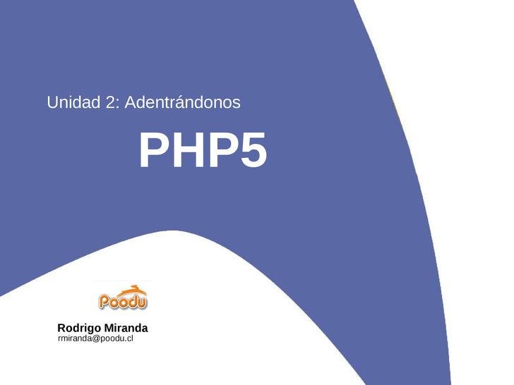 PHP5 Unidad 2: Adentrándonos Rodrigo Miranda [email_address]