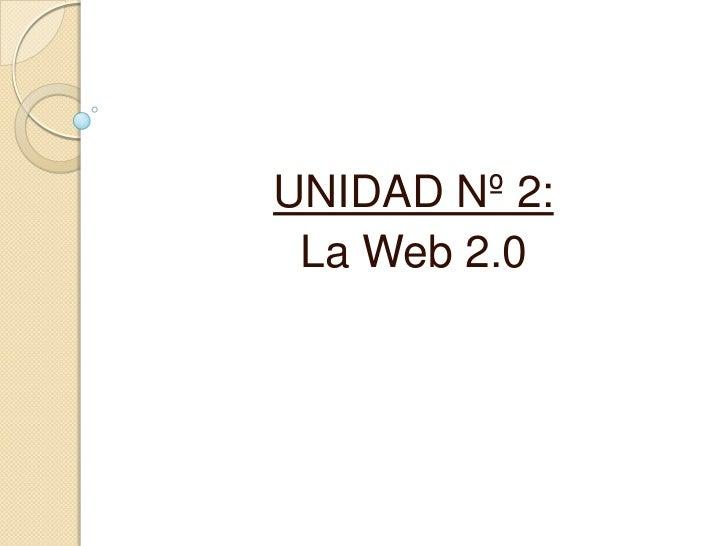 UNIDAD Nº 2: <br />La Web 2.0<br />
